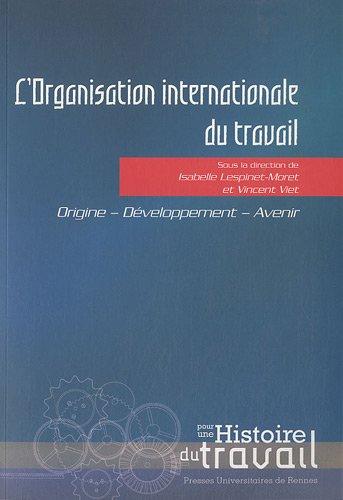 L'Organisation internationale du travail : Origine, développement, avenir