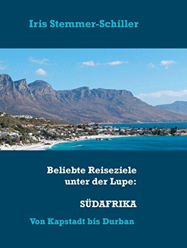 Beliebte Reiseziele unter der Lupe: Südafrika: Unterwegs von Kapstadt bis Durban
