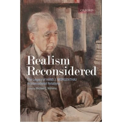 [(Realism Reconsidered: The Legacy of Hans Morgenthau in International Relations)] [Author: Michael Williams] published on (January, 2008)