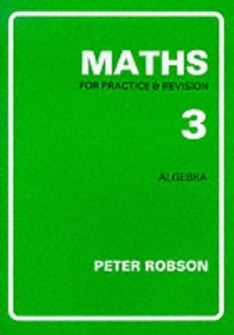 Maths for Practice and Revision: Bk. 3 by Peter Robson (1991-03-04)