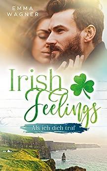 Irish Feelings: Als ich dich traf von [Wagner, Emma]