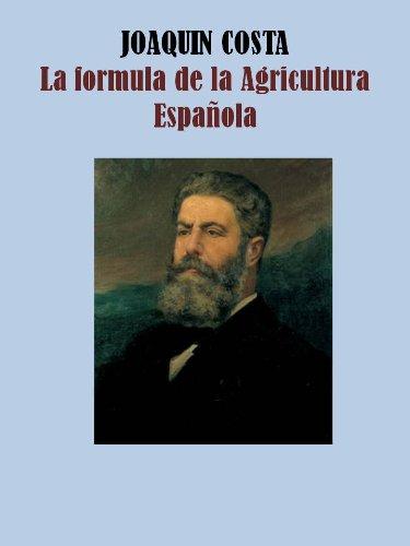 LA FORMULA DE LA AGRICULTURA ESPAÑOLA por JOAQUIN COSTA