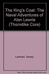 The King's Coat: The Naval Adventures of Alan Lewrie (Thorndike Core) by Dewey Lambdin (1999-01-12)