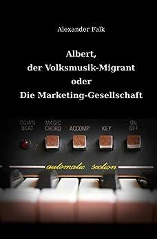 Albert, der Volksmusik-Migrant oder Die Marketing-Gesellschaft