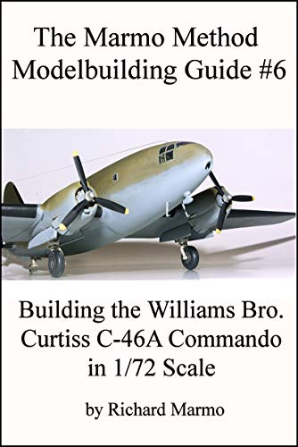 fa3fd6ee3d66f The Marmo Method Modelbuilding Guide 6: Building The Williams Bro. 1/72nd  Scale Curtiss C-46A Commando (English Edition)