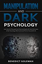 Manipulation and Dark Psychology: Learn the Art of Persuasion by Influencing People with Secret Techniques of Dark Psychology, Mind Control and PNL for A Successfull Life