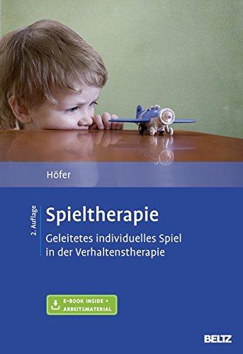 Spieltherapie: Geleitetes individuelles Spiel in der Verhaltenstherapie. Mit E-Book inside und Arbeitsmaterial