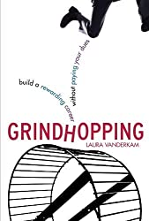 Grindhopping: Building a Rewarding Career Without Paying Your Dues by Laura Vanderkam (2006-11-28)
