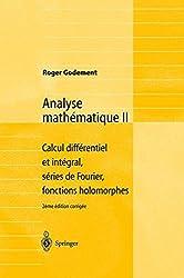 Analyse mathématique II : Calcul différentiel et intégral, séries de Fourier, fonctions holomorphes