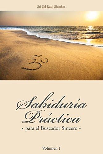 Sabiduría Práctica para el Buscador Sincero Volumen I por Sri Sri Ravi Shankar