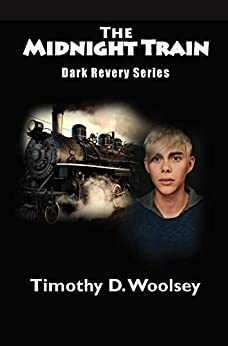 Dark Revery Series: The Midnight Train by [D. Woolsey, Timothy]
