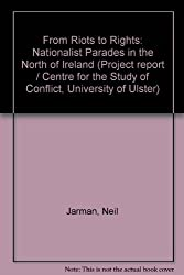 From Riots to Rights: Nationalist Parades in the North of Ireland (Project report / Centre for the Study of Conflict, University of Ulster)