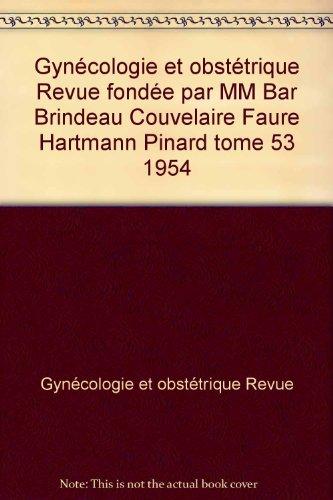 Gynécologie et obstétrique Revue fondée par MM Bar Brindeau Couvelaire Faure Hartmann Pinard tome 53 1954
