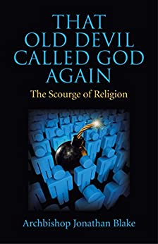 That Old Devil Called God Again: The Scourge of Religion by [Blake, Archbishop Jonathan]