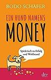 Ein Hund namens Money: Spielerisch zu Erfolg und Wohlstand - Bodo Schäfer