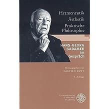 Hermeneutik - Ästhetik - Praktische Philosophie: Hans-Georg Gadamer im Gespräch