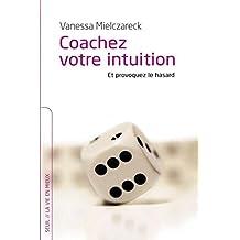Coachez votre intuition : Et provoquez le hasard