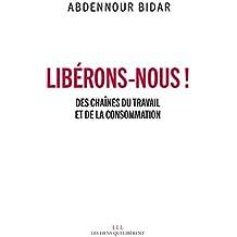 Libérons-nous !: Des chaînes du travail et de la consommation (LIENS QUI LIBER)