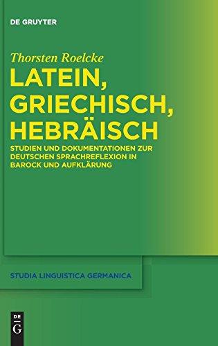 Latein, Griechisch, Hebräisch: Studien und Dokumentationen zur deutschen Sprachreflexion in Barock und Aufklärung (Studia Linguistica Germanica, Band 119)