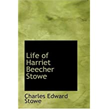 Life of Harriet Beecher Stowe by Charles Edward Stowe (2008-08-18)