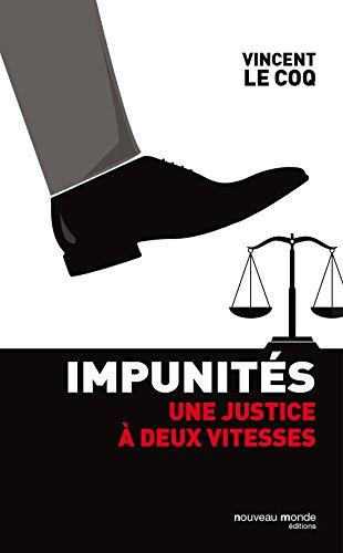 Impunités: Une justice à deux vitesses (DOCUMENTS) par Vincent Le Coq