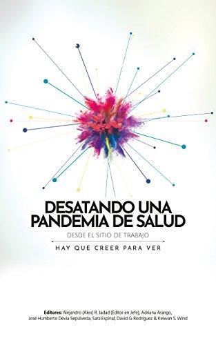 Desatando una pandemia de salud desde el sitio de trabajo: Hay que creer para ver por Alejandro (Alex) Jadad