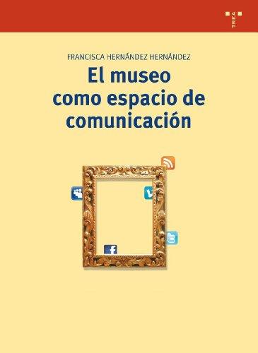 El museo como espacio de comunicación (2ª ed.) (Biblioteconomía y Administración Cultural) por Francisca Hernández Hernández