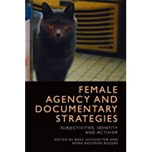 Female Agency and Documentary Strategies: Subjectivities, Identity and Activism