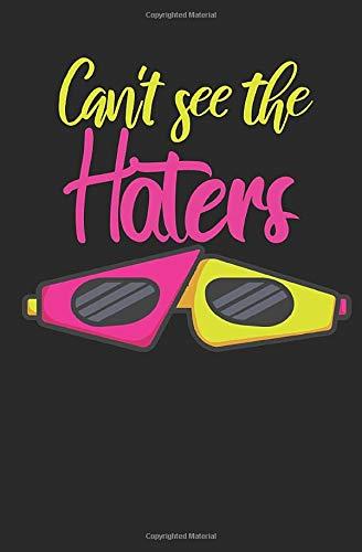 Can't see the haters: Notizbuch mit Spruch, Zeilen und Seitenzahlen. Für Notizen, Skizzen, Zeichnungen, als Kalender, Tagebuch oder Geschenk
