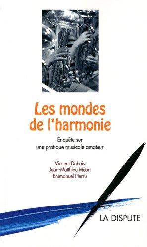 Les mondes de l'harmonie : Enqute sur une pratique musicale amateur