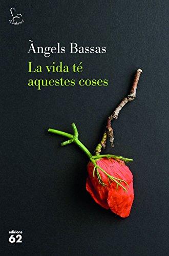 La vida té aquestes coses (Catalan Edition) por Àngels Bassas Gironès