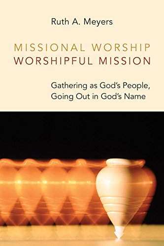 Missional Worship, Worshipful Mission: Gathering as God's People, Going Out in God's Name (Calvin Institute of Christian Worship (CICW)) (English Edition)