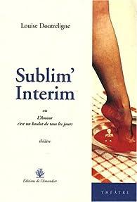 Sublim'Interim par Louise Doutreligne
