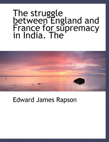 The struggle between England and France for supremacy in India. The