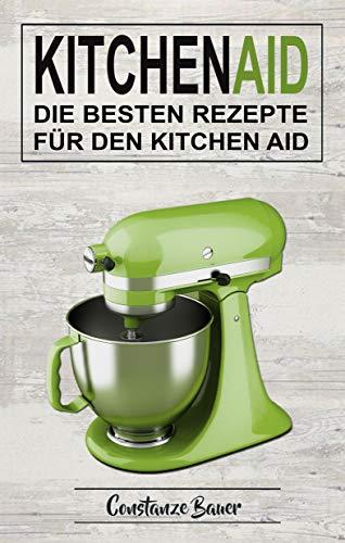 Kitchen Aid: Die besten Rezepte für den Kitchen Aid