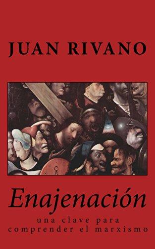 Enajenación: una clave para comprender el marxismo por Juan Rivano