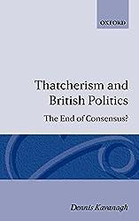 Thatcherism and British Politics: The End of Consensus?