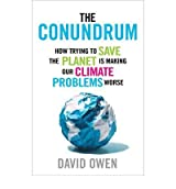THE CONUNDRUM HOW TRYING TO SAVE THE PLANET IS MAKING OUR CLIMATE PROBLEMS WORSE BY (OWEN, DAVID) HARDBACK