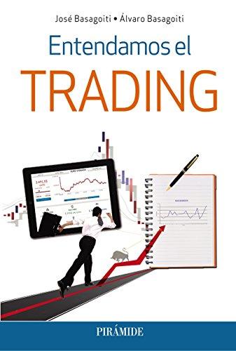 Entendamos el trading (Empresa Y Gestión) por José Basagoiti Fernández-Rañada