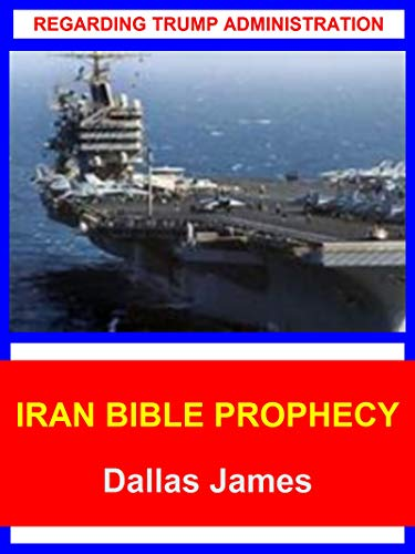 Iran Bible Prophecy: Regarding Trump Administration (English Edition)