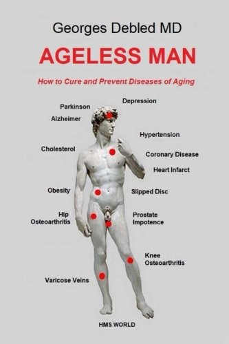 Ageless man: How to cure and prevent diseases of aging por Georges Debled