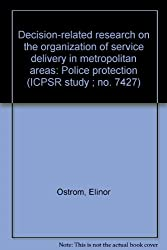Decision-related research on the organization of service delivery in metropolitan areas: Police protection (ICPSR study ; no. 7427)