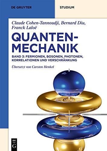 Claude Cohen-Tannoudji; Bernard Diu; Franck Laloë: Quantenmechanik: Fermionen, Bosonen, Photonen, Korrelationen und Verschränkung (De Gruyter Studium)