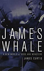 James Whale: A New World Of Gods And Monsters by James Curtis (2003-10-10)
