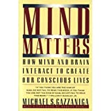 Mind Matters: How Mind and Brain Interact to Create Our Conscious Lives by Michael S. Gazzaniga (1989-01-30)