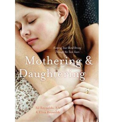 [( Mothering and Daughtering: Keeping Your Bond Strong Through the Teen Years By Reynolds, Eliza ( Author ) Paperback Apr - 2013)] Paperback