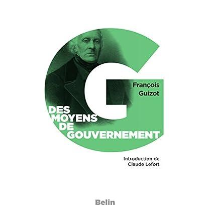 Des moyens de gouvernement et d'opposition. Précédé de : 'Le libéralisme de Guizot', par Claude Lefort (Belin Poche)