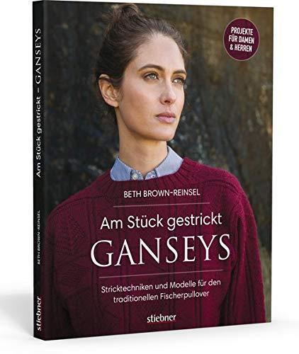 Am Stück gestrickt: Ganseys: Den klassischen britischen Fischerpullover selbst stricken. Alles zu den traditionellen Mustern und der Stricktechnik. Jacken und Pullover für Damen, Herren und Kinder. -