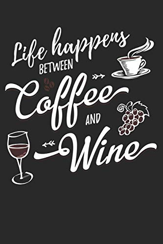 Life Happens Between Coffee And Wine: A Tasting And Review Journal For Wine Lovers (6x9 Notebook, Diary, Log, Record Keeper, 100 Pages )