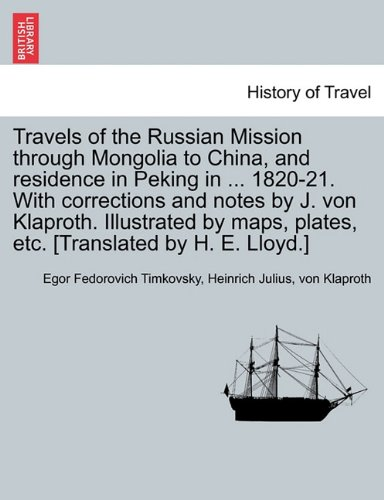 Travels of the Russian Mission through Mongolia to China, and residence in Peking in ... 1820-21. With corrections and notes by J. von Klaproth. ... etc. [Translated by H. E. Lloyd.] VOL. I